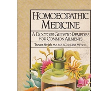 Homoeopathic Medicine: A Doctor's Guide to Remedies for Common Ailments