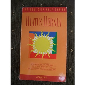 Hiatus Hernia: Avoid or Alleviate This Common Complaint by Making the Change to a Healthier Lifestyle (New Self Help)