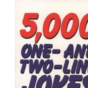 5,000 One-And-Two-Line Jokes: The A–Z Of Snappy Sure-Fire Humour On 250 Popular Topics