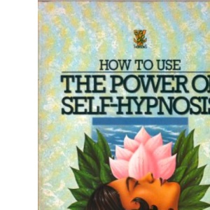 How to Use the Power of Self Hypnosis