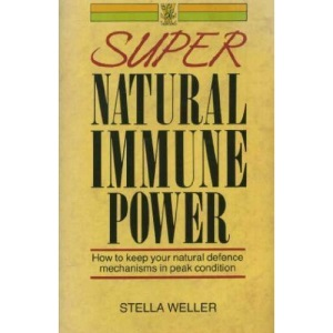 Super Natural Immune Power: How to Keep Your Natural Defence Mechanisms in Peak Condition