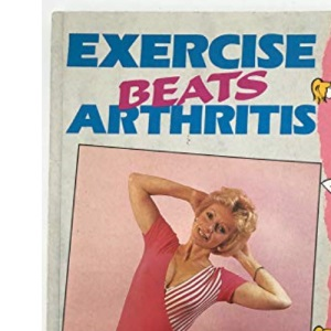 Exercise Beats Arthritis: How to Develop Your Own Personal Exercise Programme