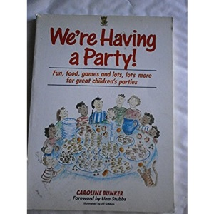 Now We're Having a Party: Fun, Food, Games and Lots, Lots More for Great Parties