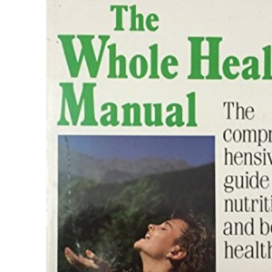 The Whole Health Manual: Comprehensive Guide to Nutrition and Better Health