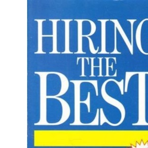 Hiring the Best: Manager's Guide to Effective Interviewing