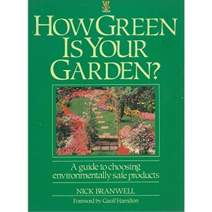 How Green Is Your Garden?: A Guide to Choosing Environmentally Safe Products