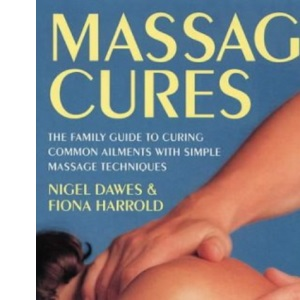 Massage Cures: The Family Guide to Curing Common Ailments with Simple Massage Techniques