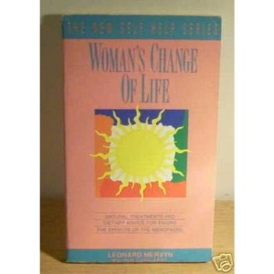 Woman's Change of Life: Natural Treatments and Dietary Advice for Easing the Effects of the Menopause (New Self-help Books)