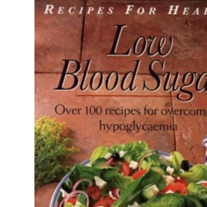 Recipes for Health - Low Blood Sugar: Over 100 Recipes for overcoming Hypoglycaemia