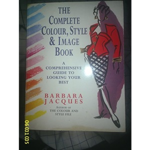 The Complete Colour, Style and Image Book: A Comprehensive Guide to Looking Your Best