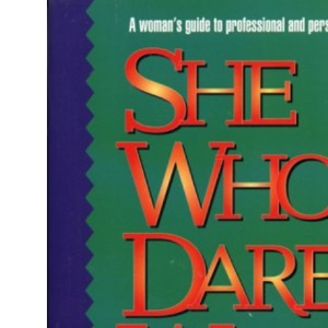 She Who Dares Wins: A Woman's Guide to Professional and Personal Success
