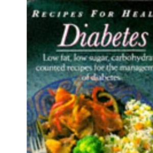 Recipes For Health - Diabetes: Low Fat, Low Sugar, Carbohydrate, Counted Recipes for the Management of Diabetes