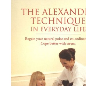 The Alexander Technique in Everyday Life