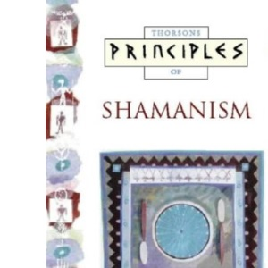Principles of – Shamanism: The only introduction you'll ever need