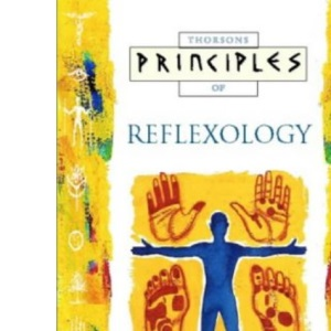 Principles of - Reflexology: The only introduction you'll ever need