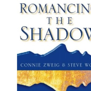Romancing the Shadow: How to Access the Power in our Dark Side