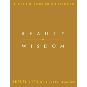 Beauty Wisdom: Complete practical guide to holistic health and beauty treatments.