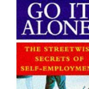 Go It Alone!: The streetwise secrets of self-employment