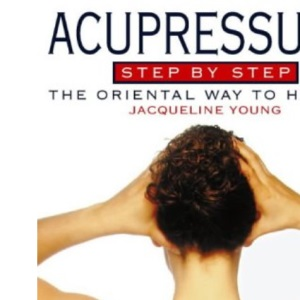 Acupressure Step by Step: The oriental way to health