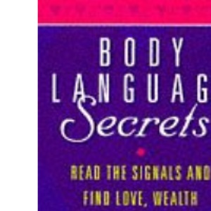 Body Language Secrets: Read the signals and find love, wealth and happiness
