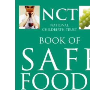 The National Childbirth Trust - Safe Food: What to eat and drink in pregnancy (National Childbirth Trust Guides)