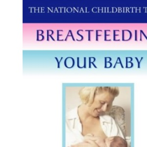 The National Childbirth Trust - Breastfeeding Your Baby (National Childbirth Trust Guides)