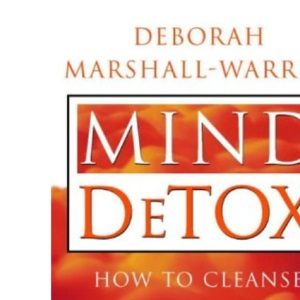 Mind Detox: How to Cleanse Your Mind and Coach Yourself to Inner Power