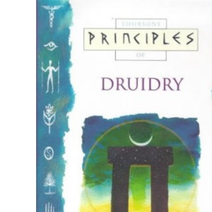Principles of - Druidry: The only introduction you'll ever need (Thorsons principles series)