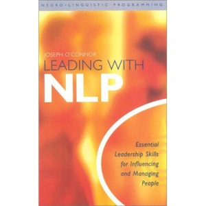 Leading With NLP: Essential Leadership Skills for Influencing and Managing People
