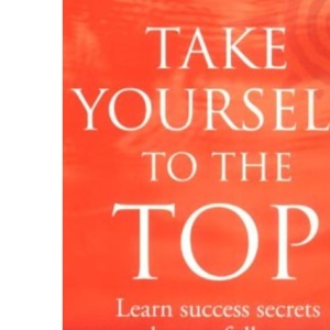 Take Yourself to the Top : The Secrets of America's #1 Career Coach