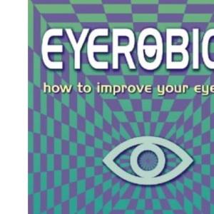 Eyerobics: How to Improve Your Eyesight