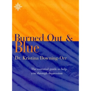 What to Do if You're Burned Out and Blue?: The essential guide to help you through depression