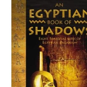 An Egyptian Book of Shadows: Eight Seasonal Rites of Egyptian Paganism
