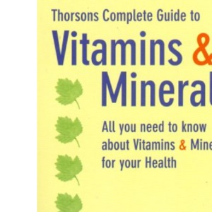 Thorsons Complete Guide to Vitamins and Minerals: All you need to know about Vitamins and Minerals for your Health