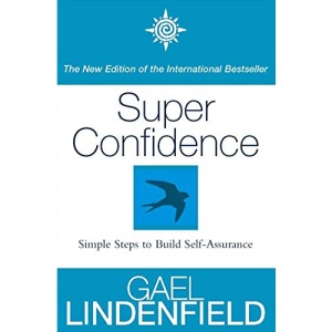 Super Confidence: Simple Steps to Build Self-Assurance