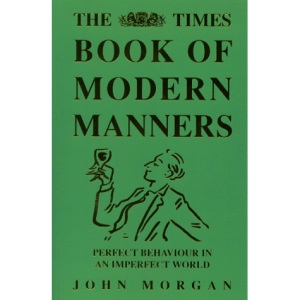 The Times Book of Modern Manners: A Guide Through the Minefield of Contemporary Etiquette