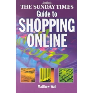 The Sunday Times Guide to Shopping Online: Making the Most of the Electronic High Street