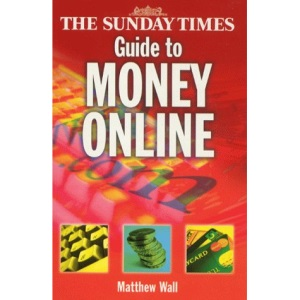 The Sunday Times Guide to Money Online: Making the Most of Your Money on the Web