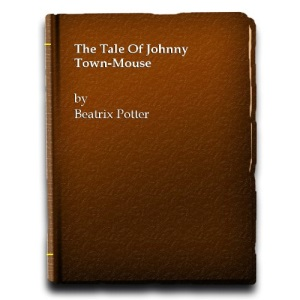 The Tale of Johnny Town-mouse (The Original Peter Rabbit books / by Beatrix Potter)