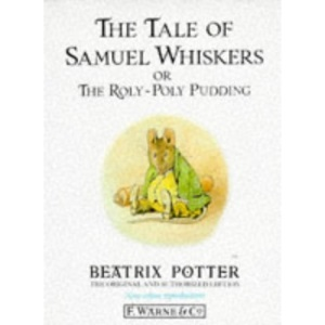 The Tale of Samuel Whiskers, or Roly-poly Pudding (The original Peter Rabbit books)