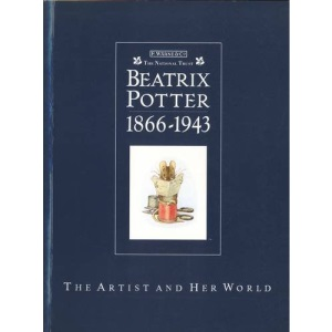 Beatrix Potter 1866-1943 The Artist and Her World: The Artrist and Her World