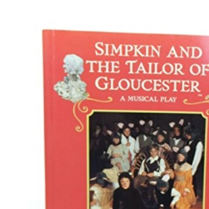 Simpkin And the Tailor of Gloucester: A Musical Play