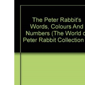 The Peter Rabbit's Words, Colours And Numbers (The World of Peter Rabbit Collection 2)