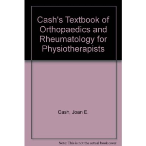 Cash's Textbook of Orthopaedics and Rheumatology for Physiotherapists