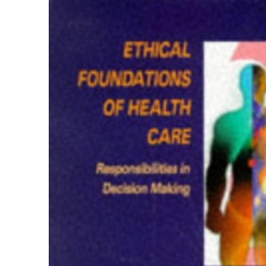 Ethical Foundations of Health Care Responsibilities in Decision Making