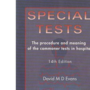 Special Tests: The Procedure and Meaning of the Commoner Tests in Hospital