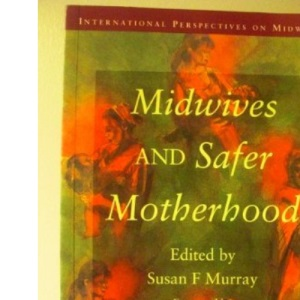 Midwives And Safer Motherhood (Perspectives in International Midwifery S.)