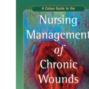 A Color Guide to the Nursing Management of Chronic Wounds