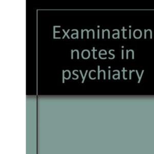 Examination notes in psychiatry