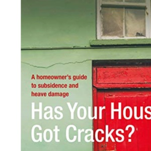 Has Your House Got Cracks?: A Homeowner's Guide to Subsidence and Heave Damage: A Homeowner's Guide to Subsidence and Heave Damage, 2nd edition